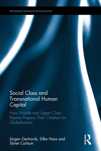 Social Class and Transnational Human Capital How Middle and Upper Class Parents Prepare Their Children for Globalization book cover