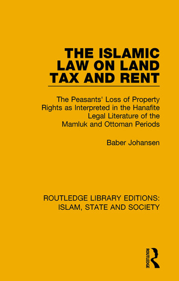 The Islamic Law on Land Tax and Rent The Peasants' Loss of Property Rights as Interpreted in the Hanafite Legal Literature of the Mamluk and Ottoman Periods book cover
