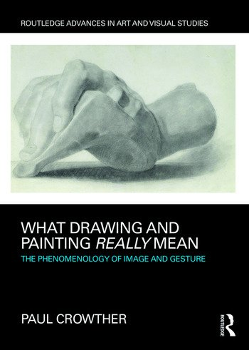 What Drawing and Painting Really Mean The Phenomenology of Image and Gesture book cover