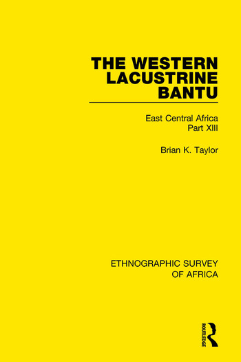 The Western Lacustrine Bantu (Nyoro, Toro, Nyankore, Kiga, Haya and Zinza with Sections on the Amba and Konjo) East Central Africa Part XIII book cover