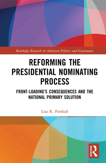 Reforming the Presidential Nominating Process Front-Loading's Consequences and the National Primary Solution book cover