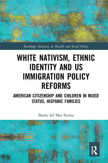 White Nativism, Ethnic Identity and US Immigration Policy Reforms American Citizenship and Children in Mixed Status, Hispanic Families book cover