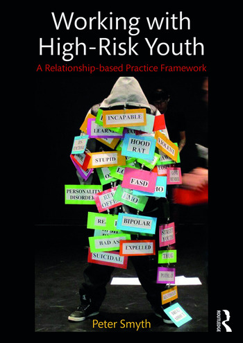 Working with High-Risk Youth A Relationship-based Practice Framework book cover