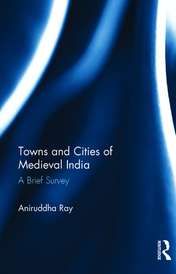 Towns and Cities of Medieval India A Brief Survey book cover