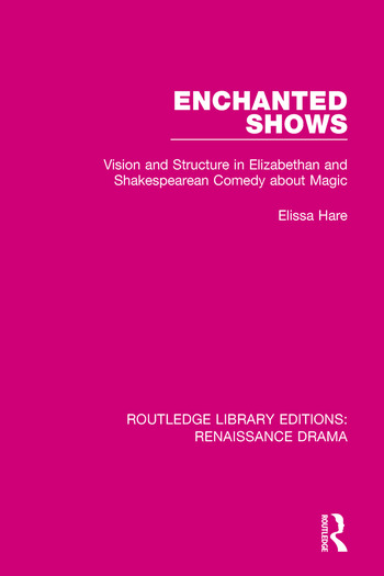 Enchanted Shows Vision and Structure in Elizabethan and Shakespearean Comedy about Magic book cover