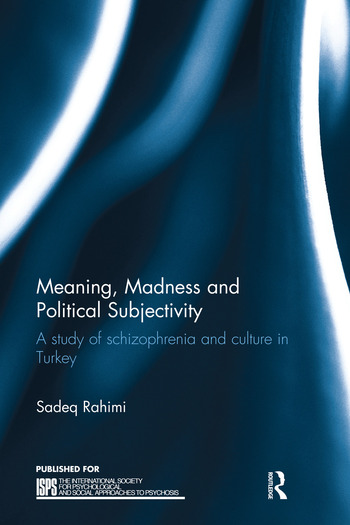 Meaning, Madness and Political Subjectivity A study of schizophrenia and culture in Turkey book cover
