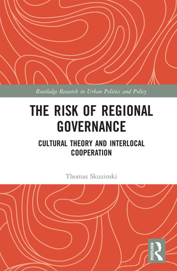 The Risk of Regional Governance Cultural Theory and Interlocal Cooperation book cover