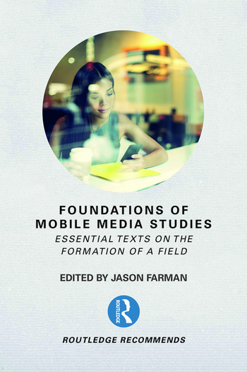 Foundations of Mobile Media Studies Essential Texts on the Formation of a Field book cover