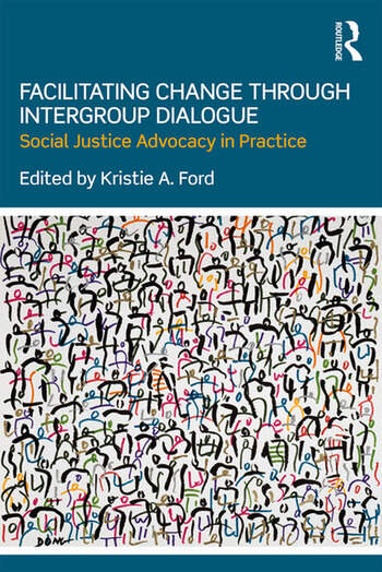Facilitating Change through Intergroup Dialogue Social Justice Advocacy in Practice book cover