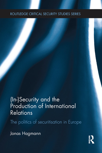 (In)Security and the Production of International Relations The Politics of Securitisation in Europe book cover