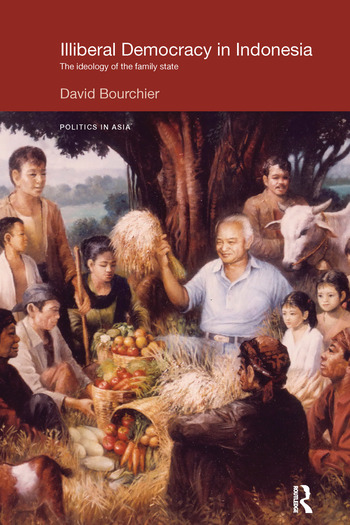 Illiberal Democracy in Indonesia The Ideology of the Family State book cover