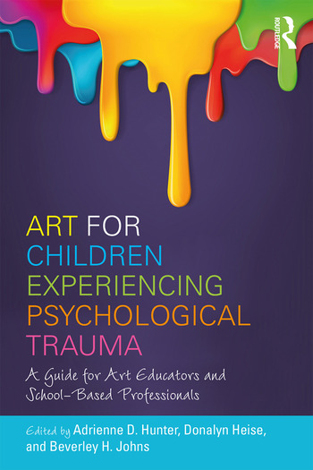 Art for Children Experiencing Psychological Trauma A Guide for Art Educators and School-Based Professionals book cover