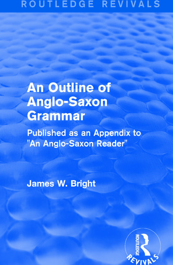 Routledge Revivals: An Outline of Anglo-Saxon Grammar (1936) Published as an Appendix to