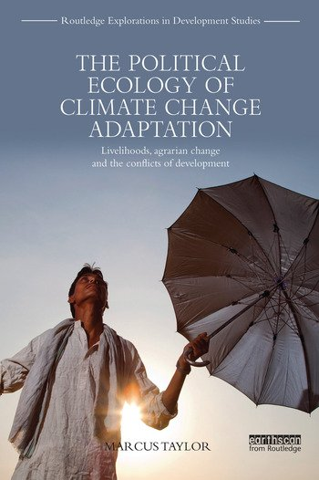 The Political Ecology of Climate Change Adaptation Livelihoods, agrarian change and the conflicts of development book cover