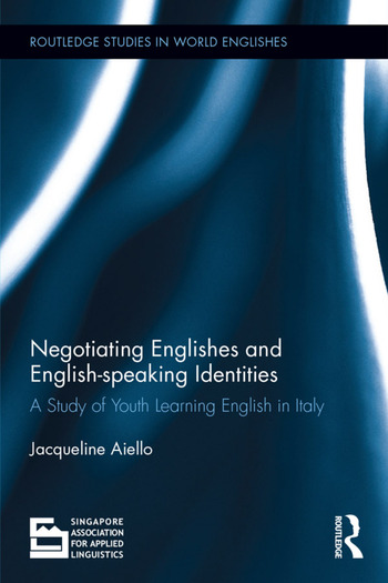 Negotiating Englishes and English-speaking Identities A study of youth learning English in Italy book cover