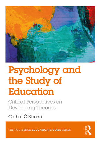 Psychology and the Study of Education Critical Perspectives on Developing Theories book cover