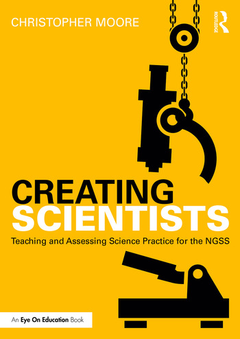 Creating Scientists Teaching and Assessing Science Practice for the NGSS book cover
