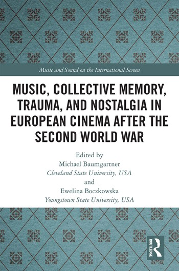 Music, Collective Memory, Trauma and Nostalgia in European Cinema after the Second World War book cover