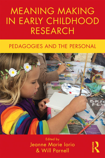 Meaning Making in Early Childhood Research Pedagogies and the Personal book cover