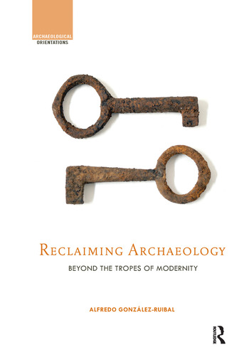 Reclaiming Archaeology Beyond the Tropes of Modernity book cover