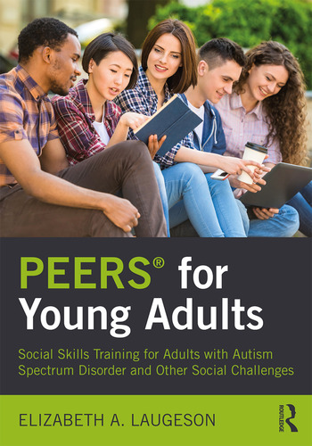 PEERS® for Young Adults Social Skills Training for Adults with Autism Spectrum Disorder and Other Social Challenges book cover