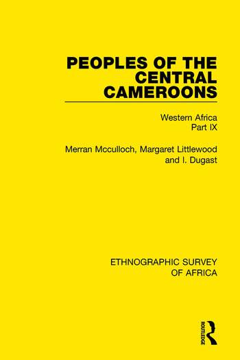 Peoples of the Central Cameroons (Tikar. Bamum and Bamileke. Banen, Bafia and Balom) Western Africa Part IX book cover