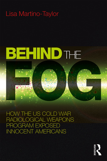 Behind the Fog How the U.S. Cold War Radiological Weapons Program Exposed Innocent Americans book cover