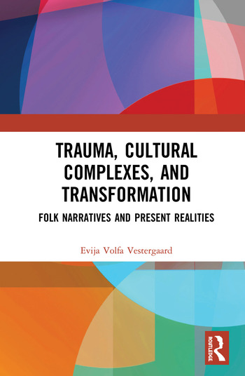 Trauma, Cultural Complexes, and Transformation Folk Narratives and Present Realities book cover