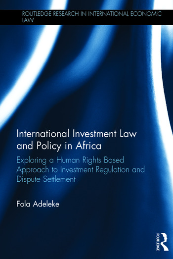 International Investment Law and Policy in Africa Exploring a Human Rights Based Approach to Investment Regulation and Dispute Settlement book cover