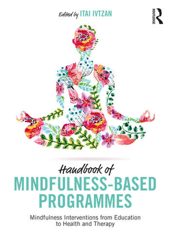 Handbook of Mindfulness-Based Programmes Mindfulness Interventions from Education to Health and Therapy book cover