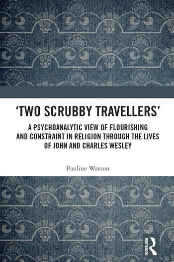 'Two Scrubby Travellers': A psychoanalytic view of flourishing and constraint in religion through the lives of John and Charles Wesley book cover