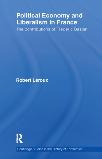 Political Economy and Liberalism in France The Contributions of Frédéric Bastiat book cover