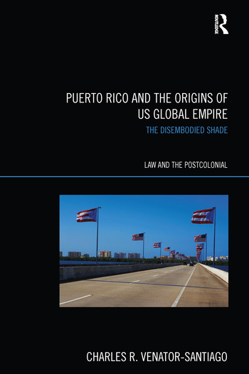 Puerto Rico and the Origins of U.S. Global Empire The Disembodied Shade book cover