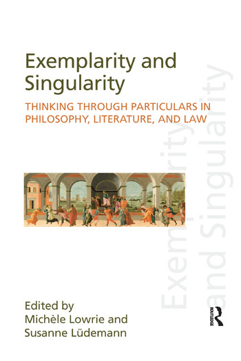 Exemplarity and Singularity Thinking through Particulars in Philosophy, Literature, and Law book cover