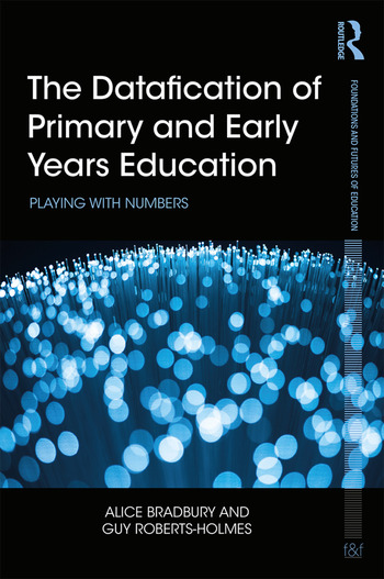 The Datafication of Primary and Early Years Education Playing with Numbers book cover