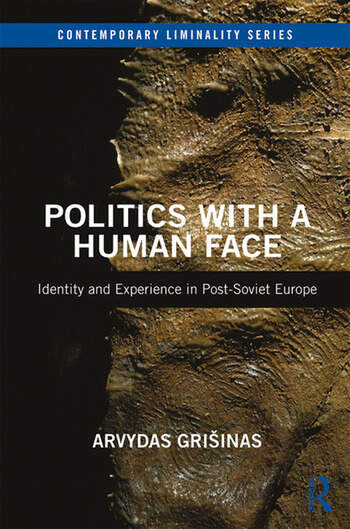 Politics with a Human Face Identity and Experience in Post-Soviet Europe book cover