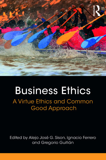 Business Ethics A Virtue Ethics and Common Good Approach book cover