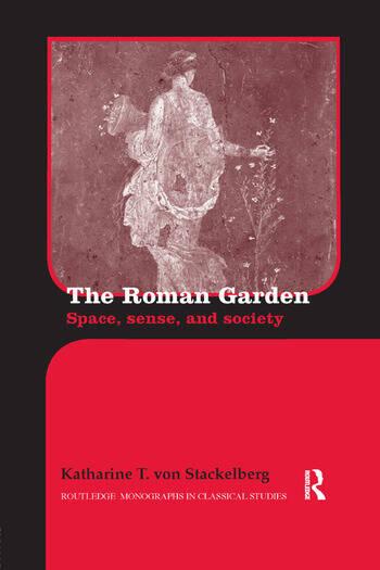 The Roman Garden Space, Sense, and Society book cover