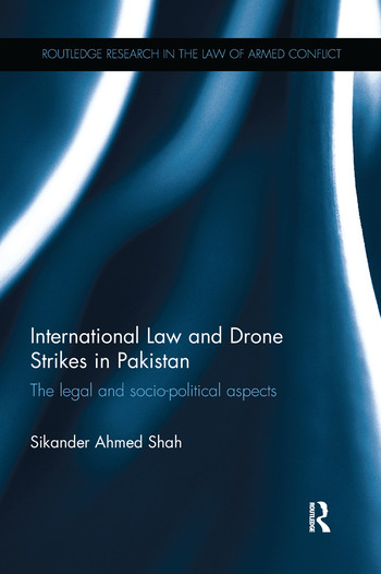 International Law and Drone Strikes in Pakistan The Legal and Socio-political Aspects book cover