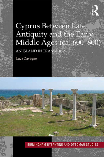 Cyprus between Late Antiquity and the Early Middle Ages (ca  600–800): An  Island in Transition