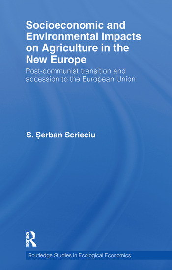 Socioeconomic and Environmental Impacts on Agriculture in the New Europe Post-Communist Transition and Accession to the European Union book cover