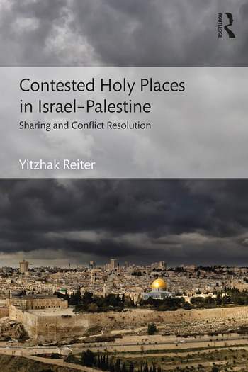 Contested Holy Places in Israel–Palestine Sharing and Conflict Resolution book cover
