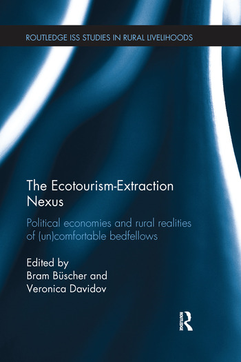 The Ecotourism-Extraction Nexus Political Economies and Rural Realities of (un)Comfortable Bedfellows book cover