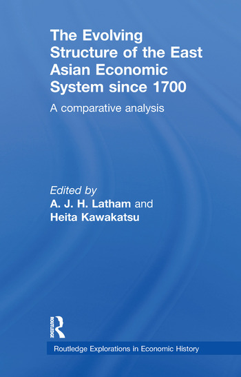 The Evolving Structure of the East Asian Economic System since 1700 A Comparative Analysis book cover