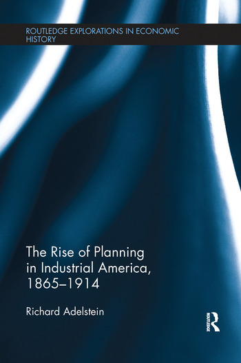 The Rise of Planning in Industrial America, 1865-1914 book cover