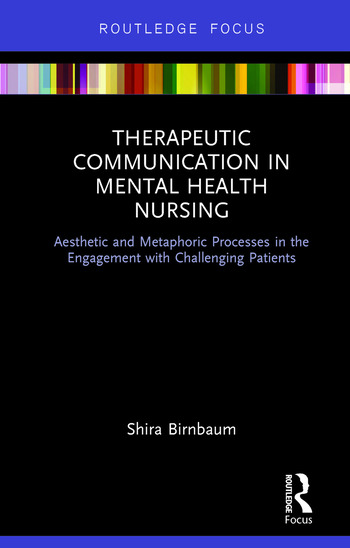 Therapeutic Communication in Mental Health Nursing Aesthetic and Metaphoric Processes in the Engagement with Challenging Patients book cover