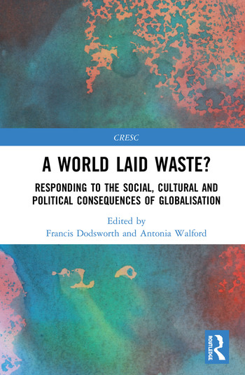 A World Laid Waste? Responding to the Social, Cultural and Political Consequences of Globalisation book cover