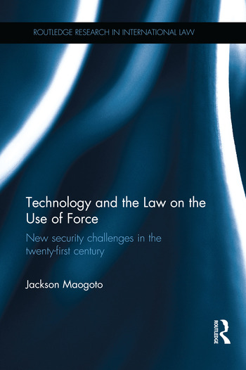 Technology and the Law on the Use of Force New Security Challenges in the Twenty-First Century book cover