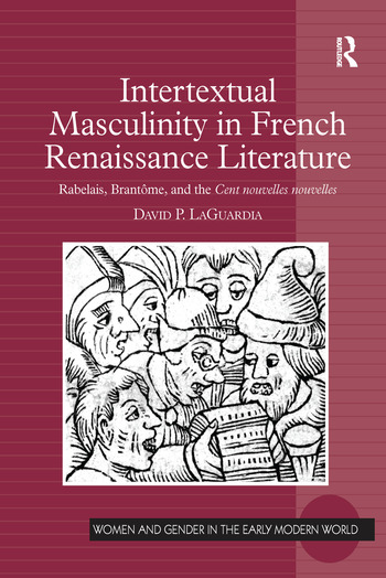 Intertextual Masculinity in French Renaissance Literature Rabelais, Brantôme, and the Cent nouvelles nouvelles book cover