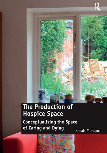 The Production of Hospice Space Conceptualising the Space of Caring and Dying book cover
